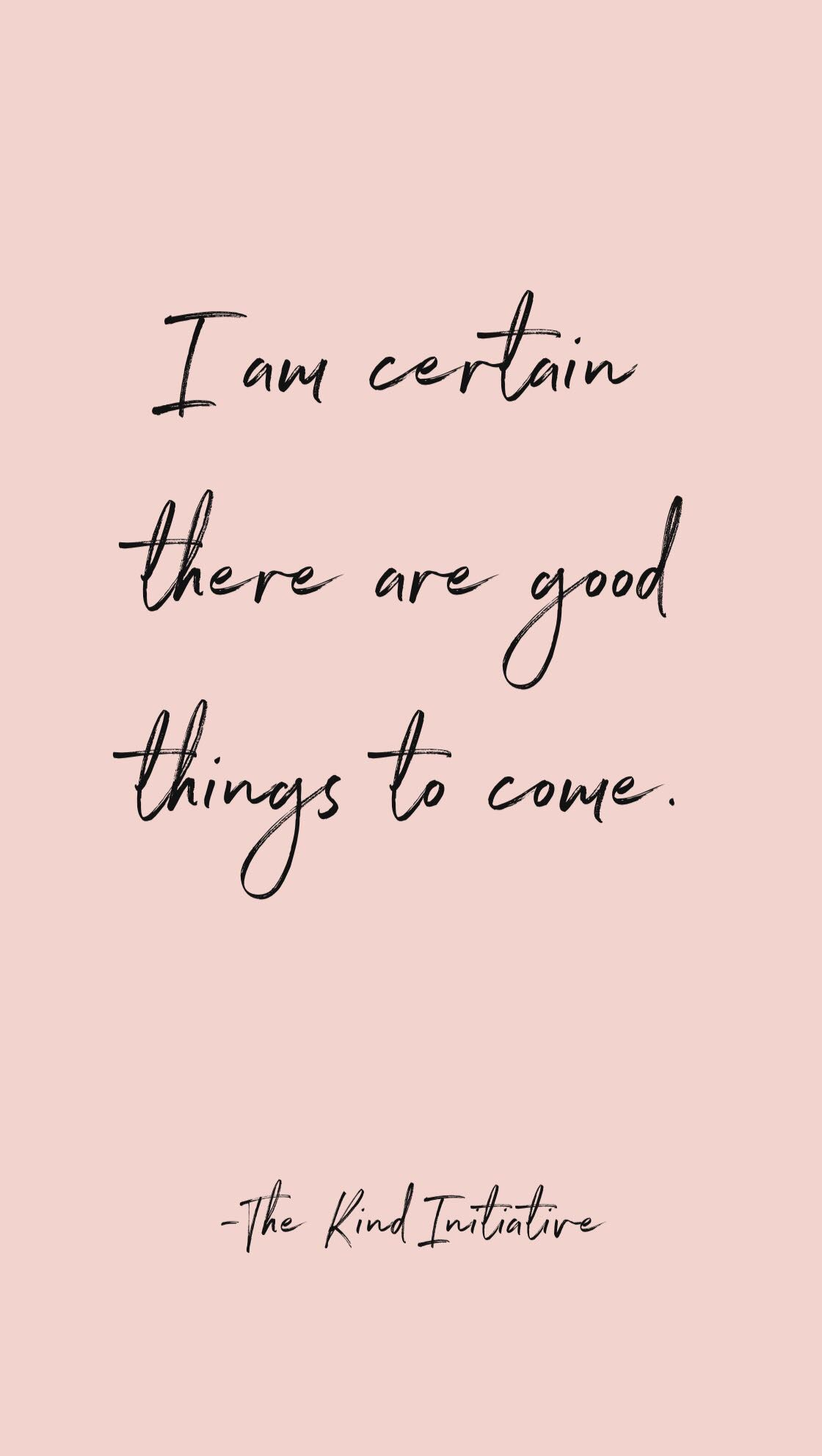 I Am Certain There Are Good Things To Come Inspirational Mindset