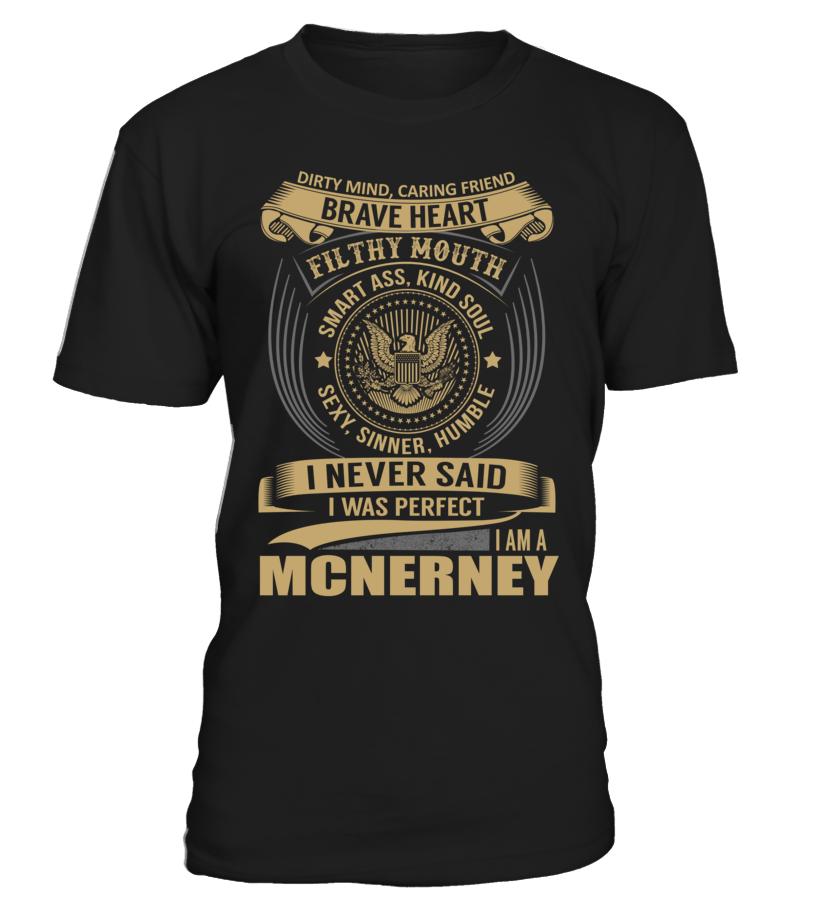 I Never Said I Was Perfect, I Am a MCNERNEY