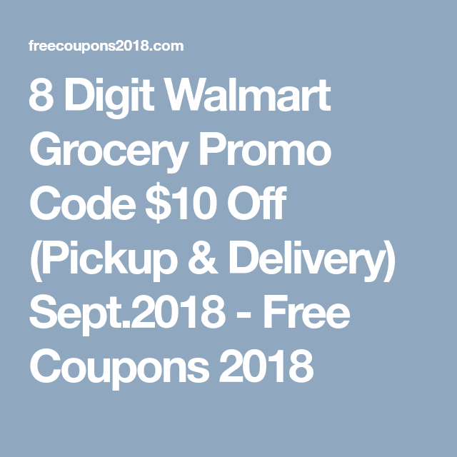 Pin On Free 8 Digit Walmartgrocery Promo Code 10 Off Pickup Delivery Sept 2018