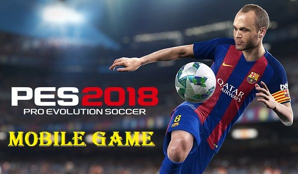 Download PES 2018 Mobile Game for Android and iOS | yusuph