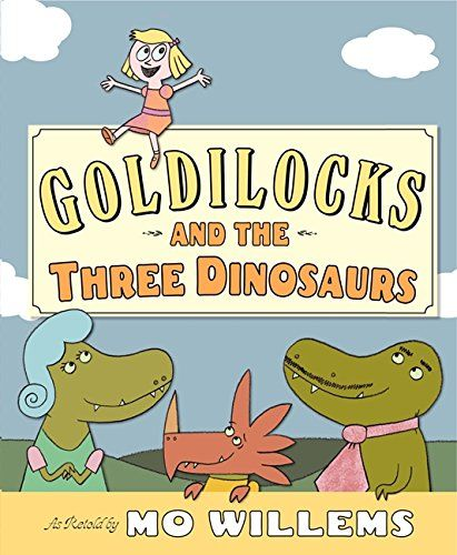 Goldilocks And The Three Dinosaurs As Retold By Mo Willems Mo Willems 9780062104182 Amazon Com Books Mo Willems Funny Picture Books Dinosaur Books