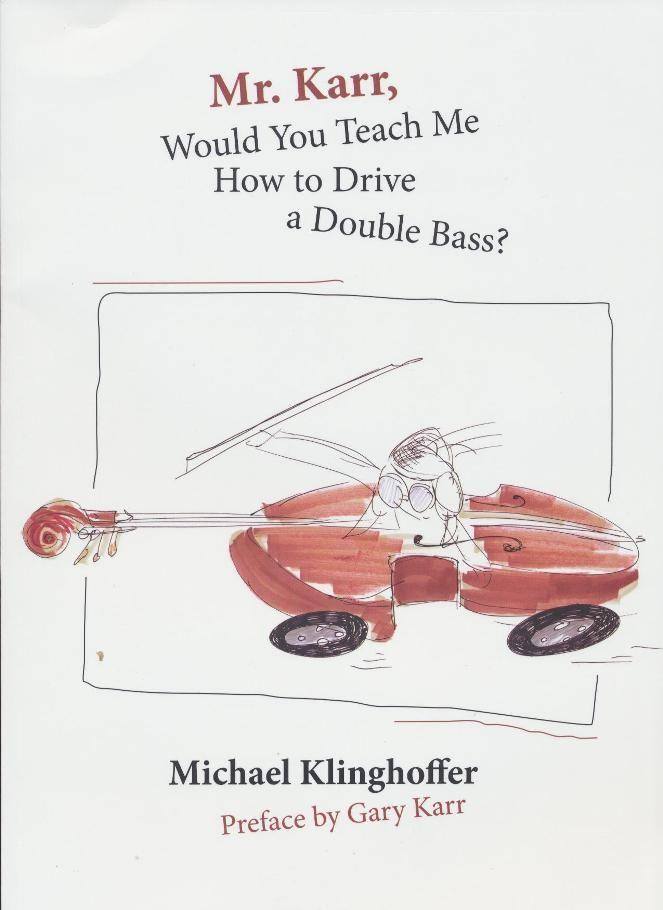 Michael Klinghoffer: Mr. Karr, Would You Teach Me How to Drive a Double Bass http://www.driveadoublebass.com
