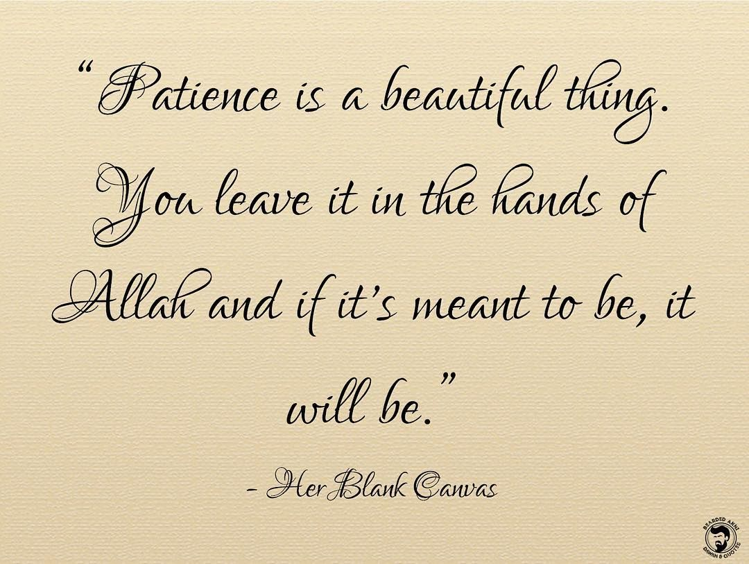 """""""Patience is a beautiful thing. You leave it in the ..."""