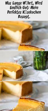 Was Lange Währt, Wird Endlich Gut: Mein Perfektes Käsekuchen Rezept. – #endlic…