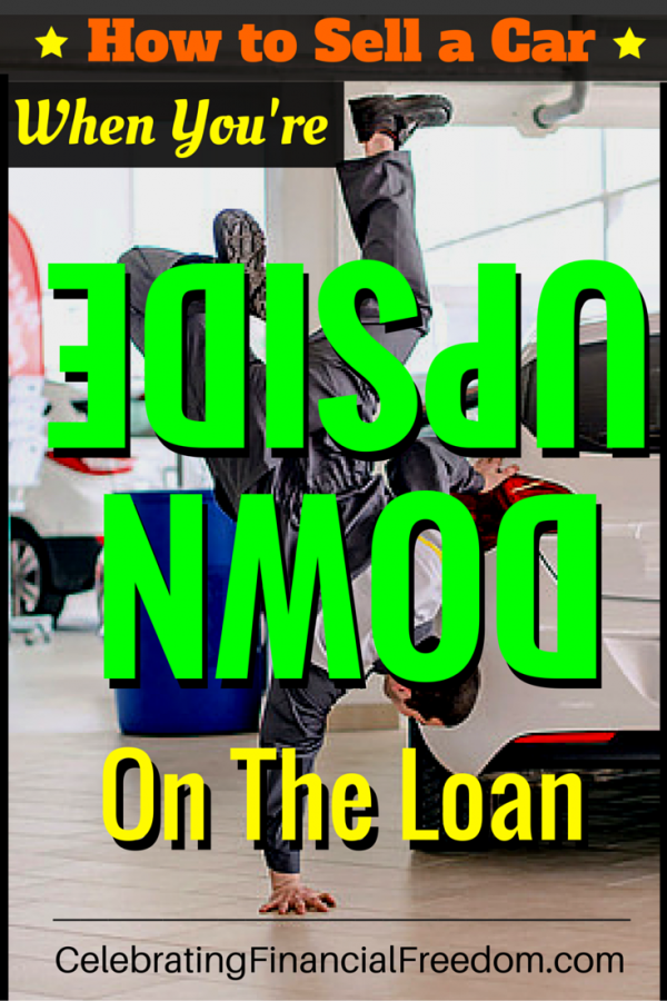 How To Sell A Car When You Re Upside Down On The Loan How To