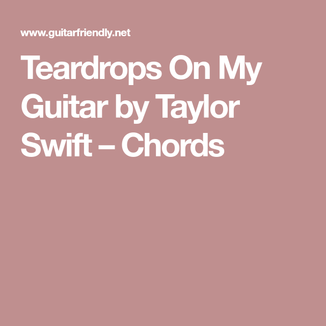 Teardrops On My Guitar By Taylor Swift Chords Music Pinterest