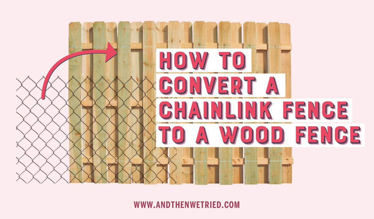 How To Convert A Chainlink Fence To A Wood Fence Chain