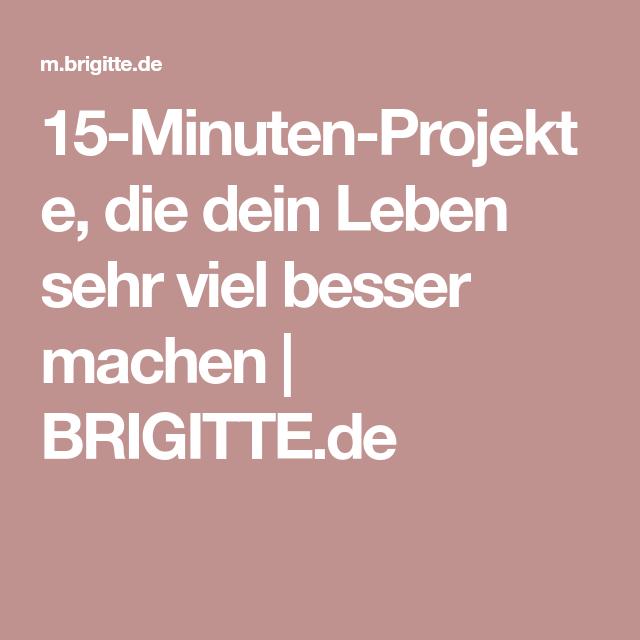 15-Minuten-Projekte, die dein Leben sehr viel besser machen   BRIGITTE.de