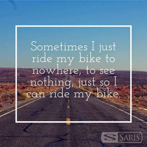 Sometimes I Just Ride My Bike To Nowhere To See Nothing Just So I