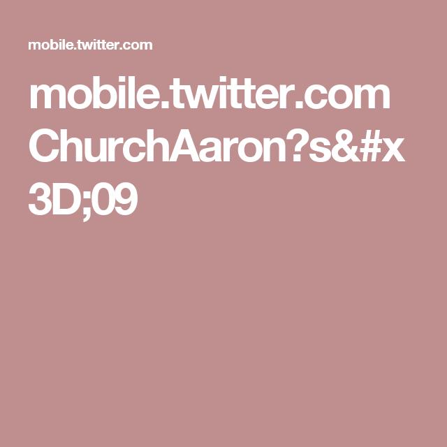 mobile.twitter.com ChurchAaron?s=09