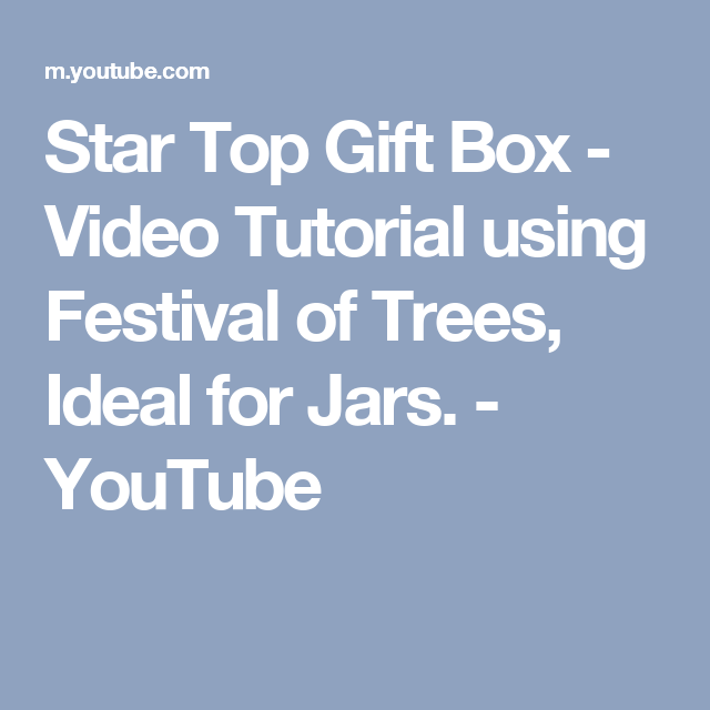 Star Top Gift Box - Video Tutorial using Festival of Trees, Ideal for Jars. - YouTube