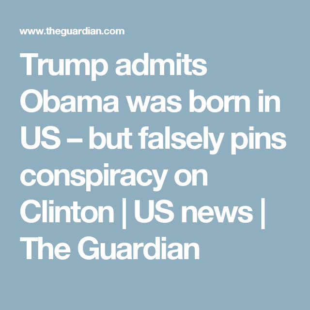 Trump Admits Obama Was Born In Us But Falsely Pins Conspiracy On