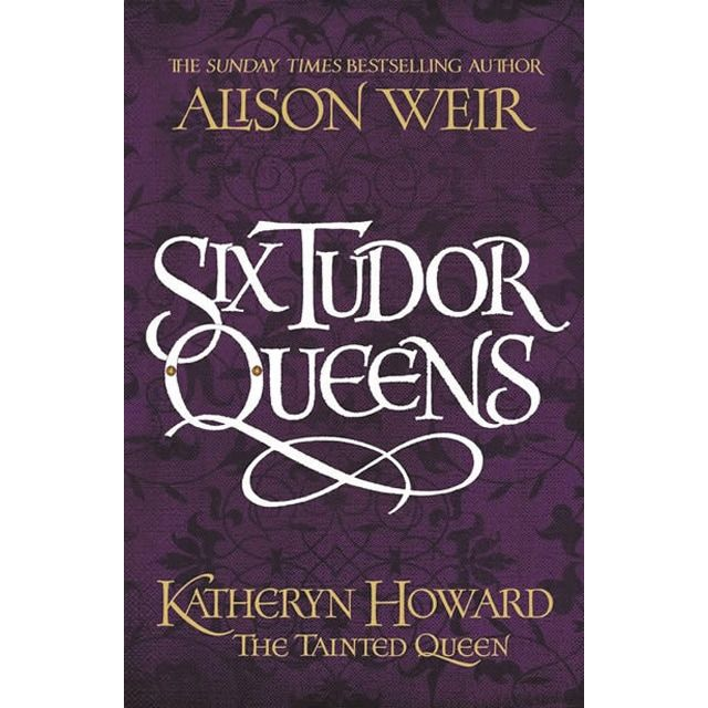 Six tudor queens: katheryn howard the tainted quee