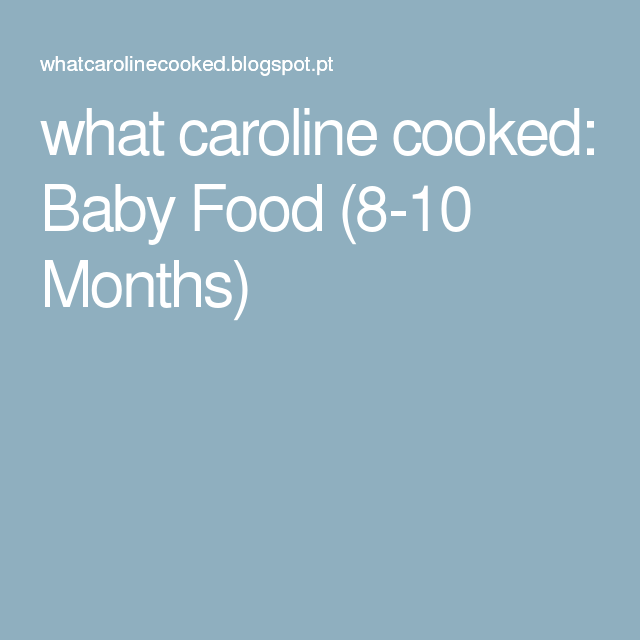 what caroline cooked: Baby Food (8-10 Months)