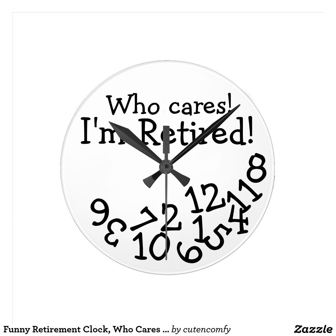Funny Retirement Clock Who Cares I M Retired Round Clock