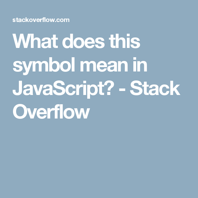 What Does This Symbol Mean In Javascript Stack Overflow Website