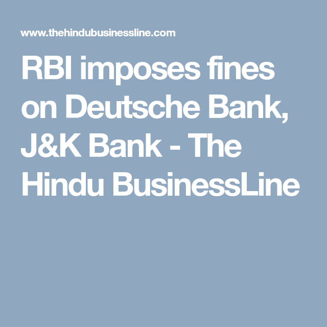 Rbi Imposes Fines On Deutsche Bank J K Bank Deutsch Banking Jammu And Kashmir