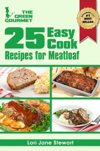25 Easy Cook Recipes For Meatloaf : Quick & Simple Recipes with Ground Meat (and a veggie one too!) (The Green Gourmet) by L… | Cooking recipes ...