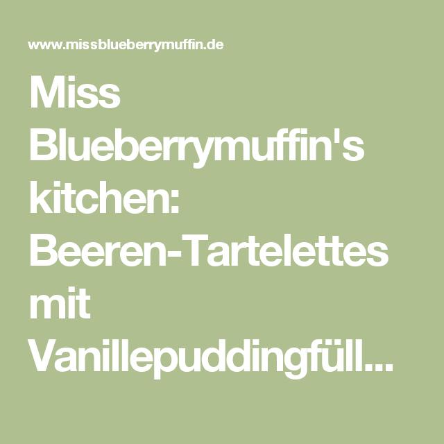 Miss Blueberrymuffin's kitchen: Beeren-Tartelettes mit Vanillepuddingfüllung