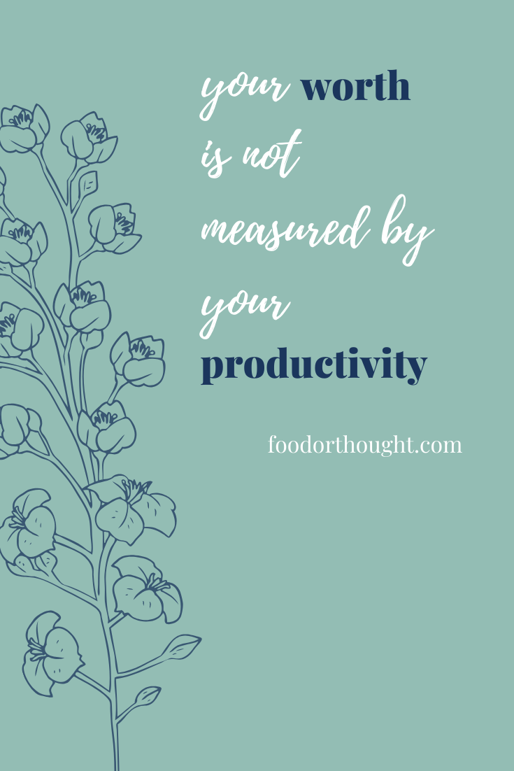 Your Worth Is Not Measured By Your Productivity Positive Mindset Worth Thoughts
