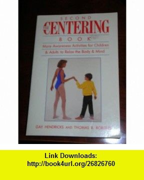 The Second Centering Book More Awareness Activities for Children and Adults to Relax the Body and Mind (9780137984480) Gay Hendricks, Thomas B. Roberts , ISBN-10: 0137984480  , ISBN-13: 978-0137984480 ,  , tutorials , pdf , ebook , torrent , downloads , rapidshare , filesonic , hotfile , megaupload , fileserve
