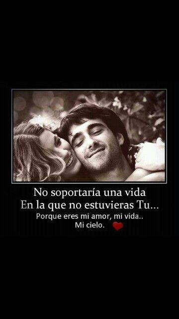 Eres Mi Amor Mi Vida Mi Cielo Te Amo Frases Amor Frases De