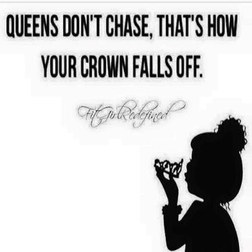 Queens Don T Chase That S How Your Crown Falls Off People