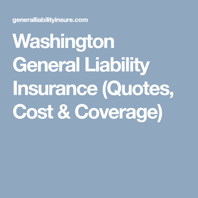 Washington General Liability Insurance Quotes Cost Coverage