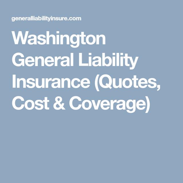 Washington General Liability Insurance Quotes Cost Coverage Health Insurance Cost General Liability Liability Insurance