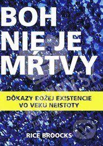 Martinus.sk > Knihy: Boh nie je mŕtvy (Rice Broocks)