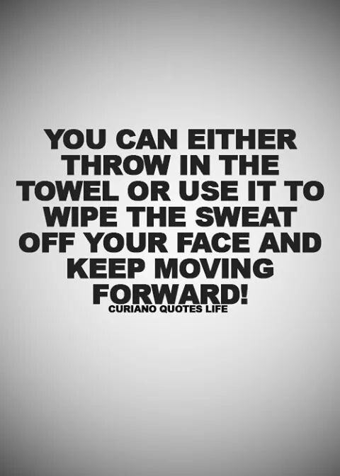 What Will You Do Throw In The Towel Or Use It To Wipe The Sweat Off