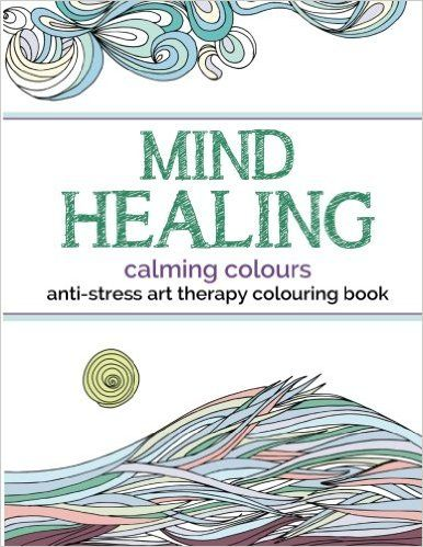 Mind Healing Anti Stress Art Therapy Colouring Book Calming Colours Amazonco
