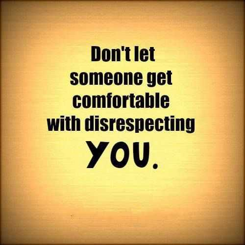 Inspirational Thoughts On Success Don T Let Disrespecting You