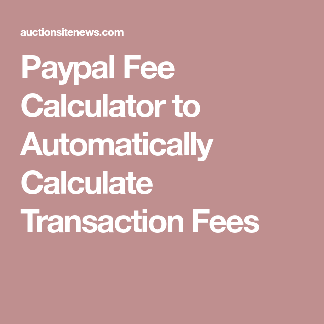 Paypal Fee Calculator to Automatically Calculate Transaction