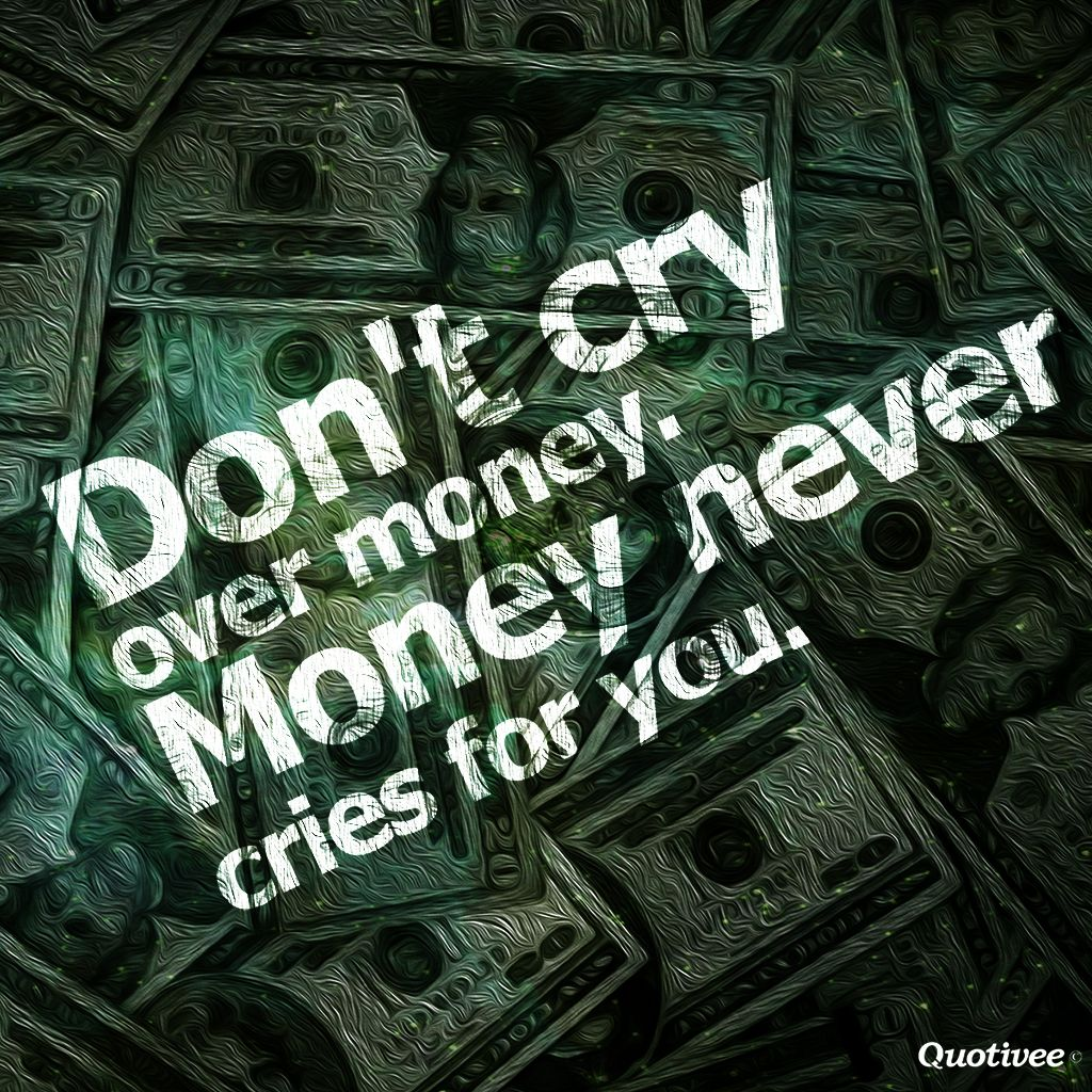 Life Quotes Wallpapers For Mobile Dont Cry Over Money
