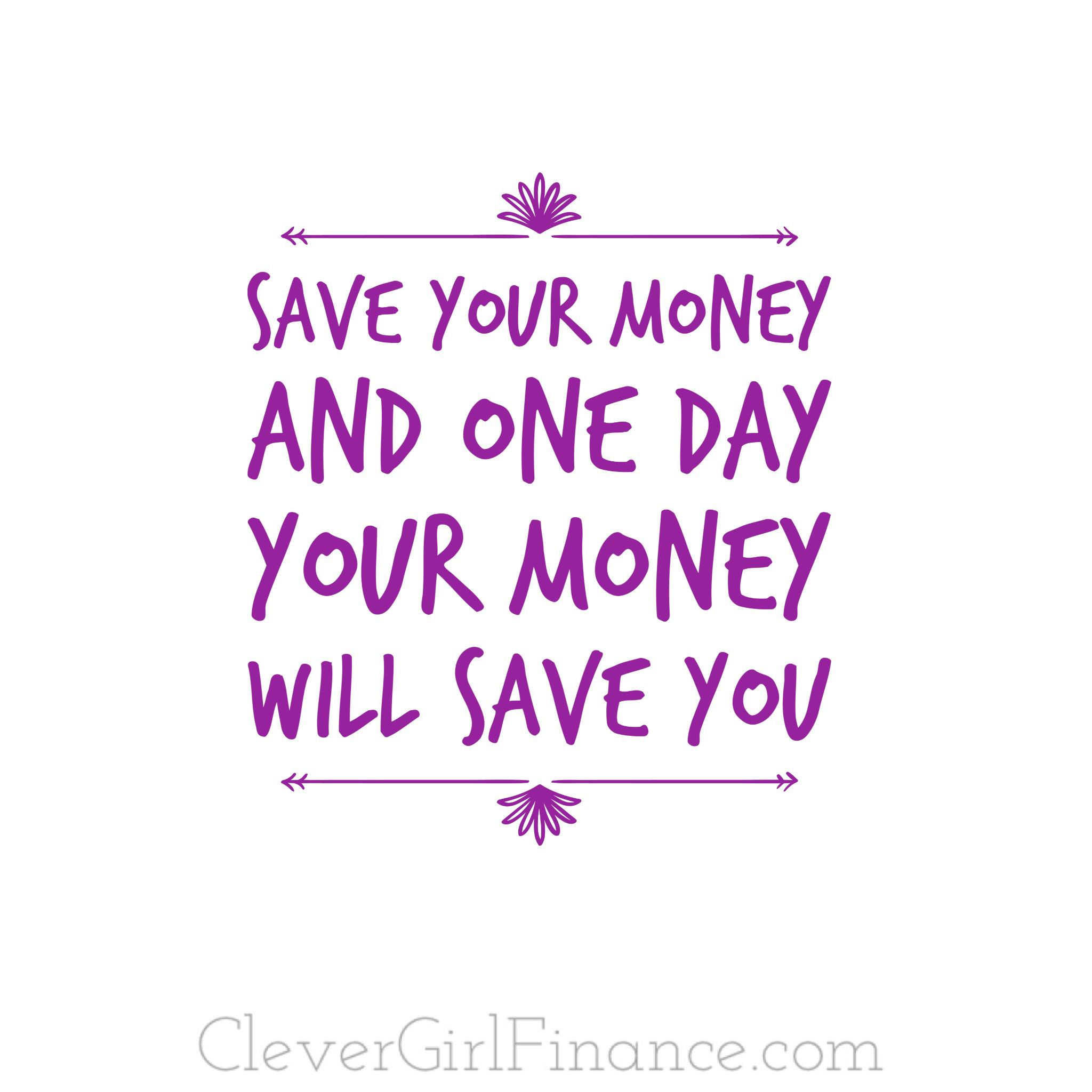 Save Your Money And One Day It Will Save You Money Quotes Saving Money Quotes Saving Money Motivation