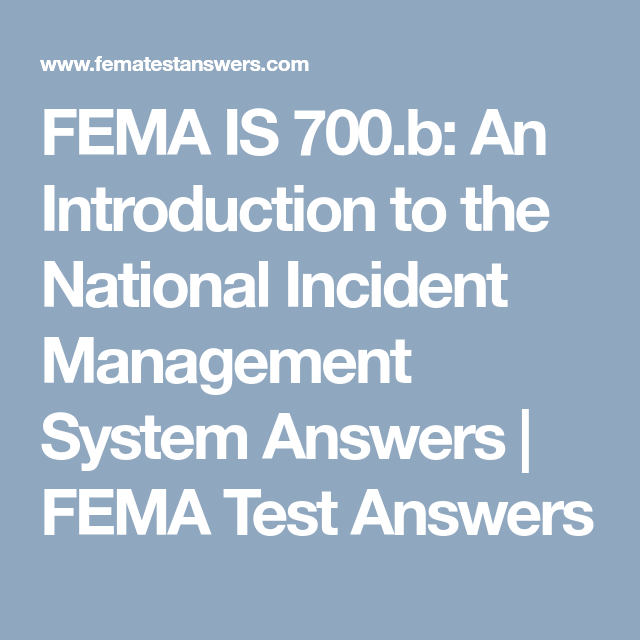 Fema Is 700 B An Introduction To The National Incident Management System Answers Fema Test Answers Management By Objectives Management Emergency Management