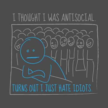 Antisocial or just anti idiots?
