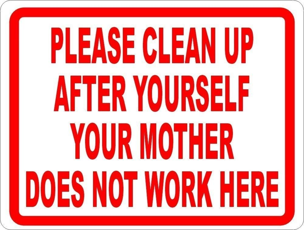 Please clean up after yourself your mother doesnt work - Clean up after yourself bathroom signs ...