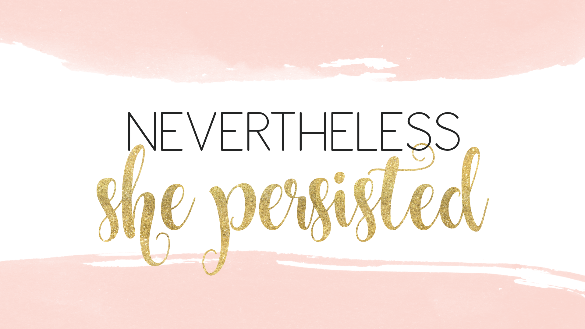 Nevertheless She Persisted | motivational quote for desktop