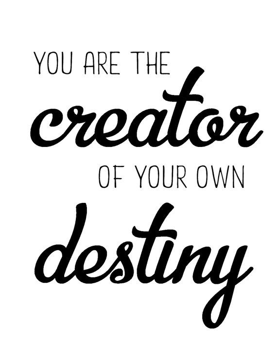 9bcaba4bedf37 You are the creator of your own destiny,monochrome printable ...