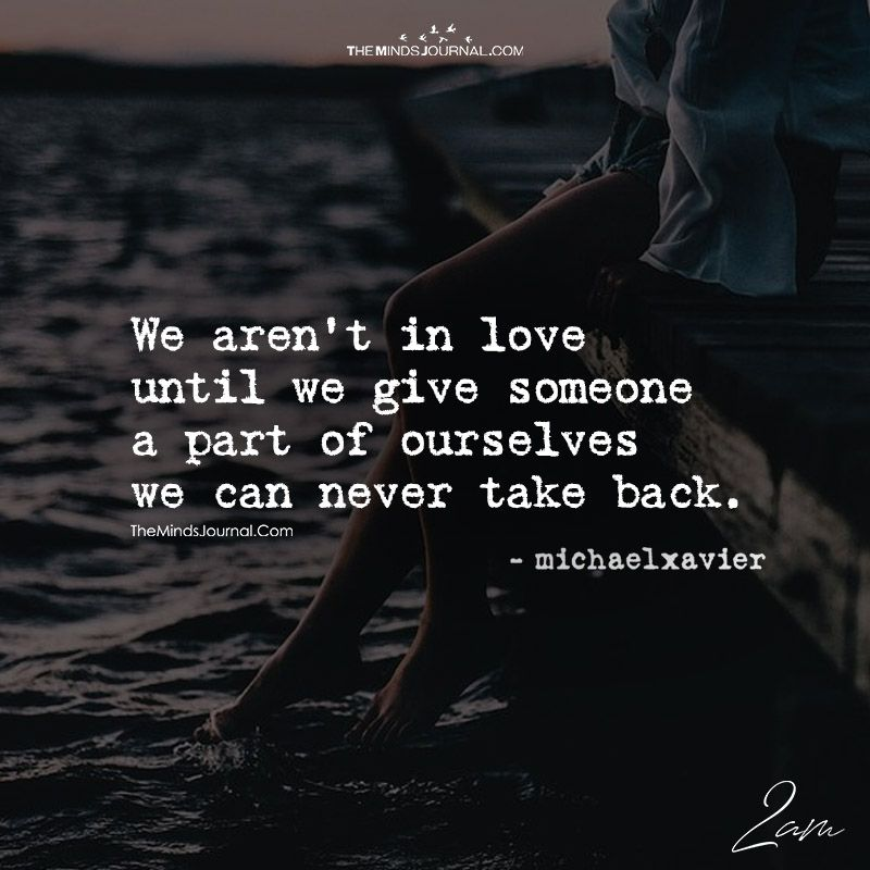 We aren't in love until we give someone part of ourselves