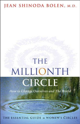 The Millionth Circle: How to Change Ourselves and The World--The Essential Guide to Women's Circles by Jean Shinoda Bolen. $10.74. Author: Jean Shinoda Bolen. Publisher: Conari Press (January 20, 2012). 108 pages