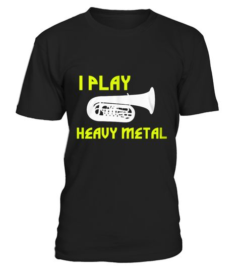 # Best Shirt Tuba   I Play Heavy Metal front .  shirt Tuba - I Play Heavy Metal-front Original Design. Tshirt Tuba - I Play Heavy Metal-front is back . HOW TO ORDER:1. Select the style and color you want:2. Click Reserve it now3. Select size and quantity4. Enter shipping and billing information5. Done! Simple as that!SEE OUR OTHERS Tuba - I Play Heavy Metal-front HERETIPS: Buy 2 or more to save shipping cost!This is printable if you purchase only one piece. so dont worry, you will get yours.