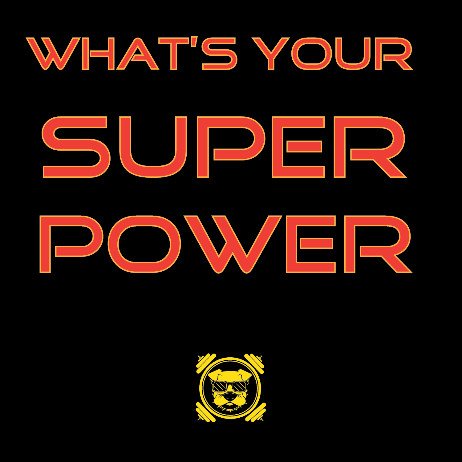 WHATS YOUR SUPER POWER