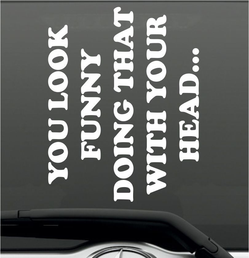 You Look Funny Doing That Bumper Sticker Vinyl Decal Joke Prank - Decal stickers for carspopular scratch stickbuy cheap scratch stick lots from china