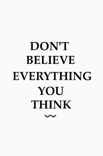 Dont Believe Everything You Think Quotable Pinterest Motivational