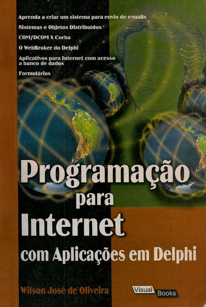 OLIVEIRA, Wilson José de. Programação para internet com aplicações em Delphi. Florianópolis: Visual Books, 2001. 191 p. Inclui bibliografia e índice; il. tab. quad.; 24cm. ISBN 8575020358.  Palavras-chave: DELPHI/Linguagem de programação para Internet; WEBSITES/Desenvolvimento, criação.  CDU 004.439 / O48p / 2001