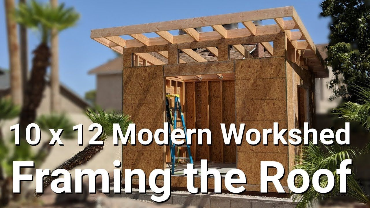 10 X12 Modern Work Shed Part 6 Framing The Roof Youtube In 2020 Roof Framing Shed Roof Roof