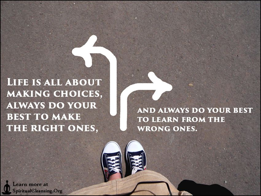 Did I Make The Right Decision Quotes: Life Is All About Making Choices, Always Do Your Best To